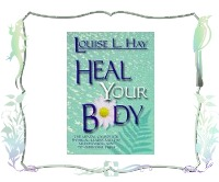 Heal Your Body : The Mental Causes for Physical Illness