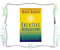 Creative Visualization : Use the Power of Your Imagination